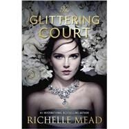 The Glittering Court by Mead, Richelle, 9781595148414