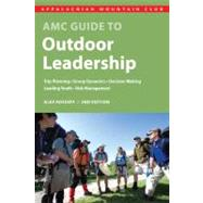 AMC Guide to Outdoor Leadership : Trip Planning * Group Dynamics * Decision Making * Leading Youth * Risk Management by Alex Kosseff, 9781934028414