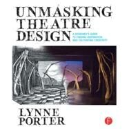 Unmasking Theatre Design: A Designer's Guide to Finding Inspiration and Cultivating Creativity by Porter; Lynne, 9780415738415