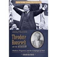 Theodore Roosevelt and the Assassin Madness, Vengeance, and the Campaign of 1912 by Helferich, Gerard, 9780762788415