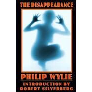 The Disappearance by Wylie, Philip, 9780803298415
