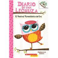 El Festival Florestático de Eva: A Branches Book (El Diario de una Lechuza #1) by Elliott, Rebecca; Elliott, Rebecca; Elliott, Rebecca, 9781338038415