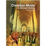 Christian Music : A Global History by Dowley, Tim; Chandy, Sugu J. M. (CON); Corbitt, J. Nathan (CON); Evans, Mark (CON); Moody, Ivan, Dr. (CON), 9780800698416