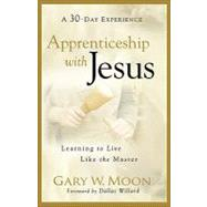 Apprenticeship with Jesus : Learning to Live Like the Master by Moon, Gary W., 9780801068416