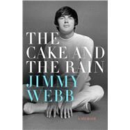 The Cake and the Rain An Autobiography by Webb, Jimmy, 9781250058416