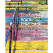 The Social Work Practicum A Guide and Workbook for Students by Garthwait, Cynthia, 9780133948417