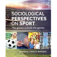 Sociological Perspectives on Sport: The Games Outside the Games by Karen; David, 9780415718417