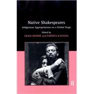 Native Shakespeares: Indigenous Appropriations on a Global Stage by Dionne,Craig, 9781138278417