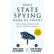 Does State Spying Make Us Safer? The Munk Debate on Mass Surveillance by Hayden, Michael; Dershowitz, Alan; Greenwald, Glenn; Ohanian, Alexis, 9781770898417