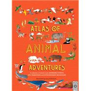 Atlas of Animal Adventures by Letherland, Lucy; Williams, Rachel; Hawkins, Emily, 9781847808417