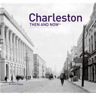 Charleston: Then and Now by Phelps, W. Chris, 9781909108417