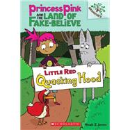 Little Red Quacking Hood: A Branches Book (Princess Pink and the Land of Fake-Believe #2) by Jones, Noah Z., 9780545638418