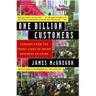 One Billion Customers : Lessons from the Front Lines of Doing Business in China by McGregor, James, 9780743258418