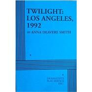 Twilight Los Angeles, 1992 : On the Road: A Search for American Character by Smith, Anna Deavere, 9780822218418