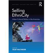 Selling EthniCity: Urban Cultural Politics in the Americas by Kaltmeier,Olaf;Kaltmeier,Olaf, 9781138268418