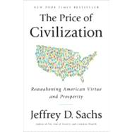 The Price of Civilization: Reawakening American Virtue and Prosperity by SACHS, JEFFREY D., 9781400068418