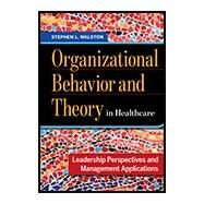 Organizational Behavior and Theory in Healthcare by Walston, Stephen L., 9781567938418