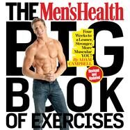 The Men's Health Big Book of Exercises Four Weeks to a Leaner, Stronger, More Muscular You! by Campbell, Adam, MS, CSCS, 9781623368418