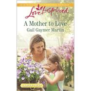 A Mother to Love by Martin, Gail Gaymer, 9780373818419