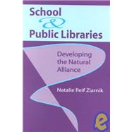 School & Public Libraries: Developing the Natural Alliance by Ziarnik, Natalie Reif, 9780838908419