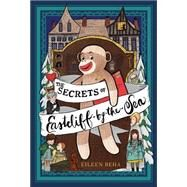 The Secrets of Eastcliff-by-the-Sea by Beha, Eileen; Wright, Sarah Jane, 9781442498419