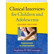Clinical Interviews for Children and Adolescents, Second Edition : Assessment to Intervention by McConaughy, Stephanie H., 9781462508419