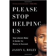 Please Stop Helping Us by Riley, Jason L., 9781594038419