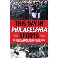 This Day in Philadelphia Sports by Startare, Brian; Reavy, Kevin; Manuel, Charlie, 9781613218419