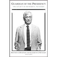 Guardian of the Presidency by Dickinson, Matthew J.; Neustadt, Elizabeth A.; Goodwin, Doris Kearns, 9780815718420
