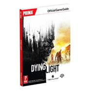 Dying Light by PRIMA GAMES, 9781101898420