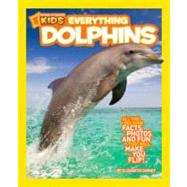 National Geographic Kids Everything Dolphins : All the Dolphin Facts, Photos, and Fun that Will Make You Flip at Biggerbooks.com