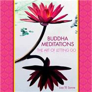 Buddha Meditations The Art of Letting Go by Sonne, Lisa T.E., 9781435148420