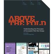 Above the Fold : Understanding the Principles of Successful Web Site Design by Miller, Brian, 9781440308420