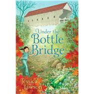 Under the Bottle Bridge by Lawson, Jessica, 9781481448420