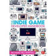The Indie Game Developer Handbook by Hill-Whittall; Richard, 9781138828421