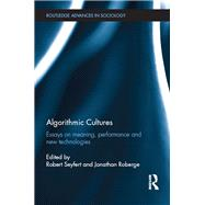 Algorithmic Cultures: Essays on Meaning, Performance and New Technologies by Seyfert; Robert, 9781138998421
