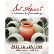 Set Apart: Holy Habits of Prophets and Kings: A Bible Study on 1 and 2 Kings by Lagrone, Jessica, 9781426778421