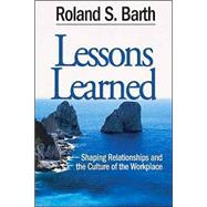 Lessons Learned : Shaping Relationships and the Culture of the Workplace by Roland S. Barth, 9780761938422