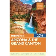 Fodor's Arizona & the Grand Canyon 2016 by FODOR'S TRAVEL GUIDES, 9781101878422