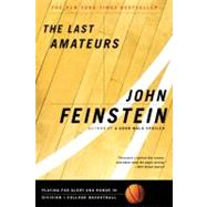 Last Amateurs : Playing for Glory and Honor in Division I College Basketball by Feinstein, John, 9780316278423