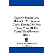 Cases of Hindu Law : Before H. M. Supreme Court, During the First Thirty Years of the Court's Establishment (1853) by Montriou, William Austin; Morton, T. C., 9781104078423