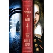 A Prisoner in Malta A Christopher Marlowe Mystery by Depoy, Phillip, 9781250058423