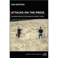 Attacks on the Press 2015 by Committee to Protect Journalists, 9781119088424