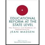 Educational Reform At The State Level: The Politics And Problems Of implementation by Madsen,Jean, 9781138968424