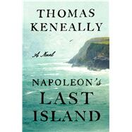 Napoleon's Last Island by Keneally, Thomas, 9781501128424