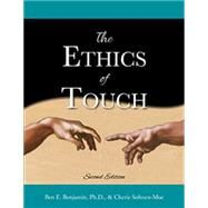 The Ethics of Touch The Hands-on Practitioner's Guide to Creating a Professional, Safe and Enduring Practice by Sohnen-Moe, Cherie M.; Benjamin, Ben E., 9781882908424