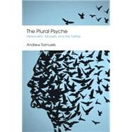 The Plural Psyche: Personality, Morality and the Father by Samuels; Andrew, 9781138888425