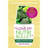 The I Love My Nutribullet Green Smoothies Recipe Book by Adams Media, 9781440598425