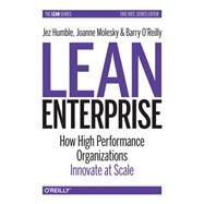 Lean Enterprise by Humble, Jez; Molesky, Joanne; O'reilly, Barry, 9781449368425