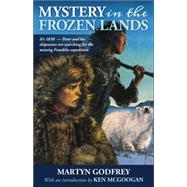 Mystery in the Frozen Lands by Godfrey, Martyn; McGoogan, Ken, 9781459408425